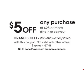 $5 off any purchase of $25 or more dine in or carryout. With this coupon. Not valid with other offers. Expires 4-27-18. Go to LocalFlavor.com for more coupons.