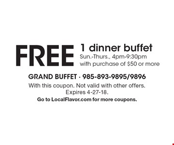 FREE 1 dinner buffet Sun.-Thurs., 4pm-9:30pm with purchase of $50 or more. With this coupon. Not valid with other offers. Expires 4-27-18. Go to LocalFlavor.com for more coupons.