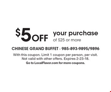 $5 Off your purchase of $25 or more. With this coupon. Limit 1 coupon per person, per visit. Not valid with other offers. Expires 2-23-18. Go to LocalFlavor.com for more coupons.