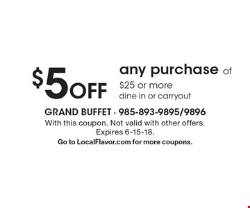 $5 off any purchase of $25 or more, dine in or carryout. With this coupon. Not valid with other offers. Expires 6-15-18. Go to LocalFlavor.com for more coupons.