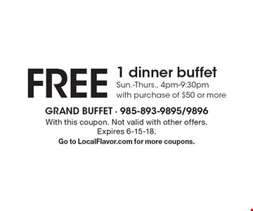 Free 1 dinner buffet, Sun.-Thurs., 4pm-9:30pm, with purchase of $50 or more. With this coupon. Not valid with other offers. Expires 6-15-18. Go to LocalFlavor.com for more coupons.