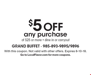 $5 Off any purchase of $25 or more. Dine in or carryout. With this coupon. Not valid with other offers. Expires 8-10-18. Go to LocalFlavor.com for more coupons.