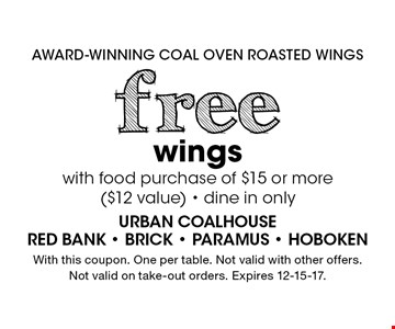 Free wings with food purchase of $15 or more ($12 value). Dine in only. With this coupon. One per table. Not valid with other offers. Not valid on take-out orders. Expires 12-15-17.