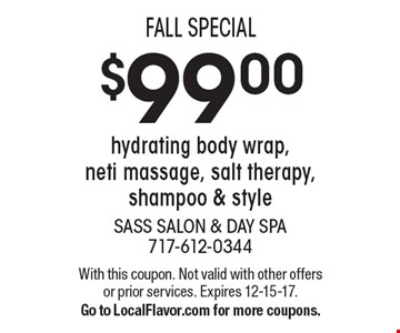 FALL SPECIAL: $99.00 hydrating body wrap, neti massage, salt therapy, shampoo & style. With this coupon. Not valid with other offers or prior services. Expires 12-15-17. Go to LocalFlavor.com for more coupons.