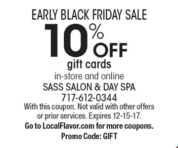ERLY BLACK FRIDAY SALE: 10% off gift cards in-store and online. With this coupon. Not valid with other offers or prior services. Expires 12-15-17. Go to LocalFlavor.com for more coupons. Promo Code: GIFT