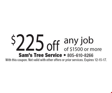$225 off any job of $1500 or more. With this coupon. Not valid with other offers or prior services. Expires 12-15-17.