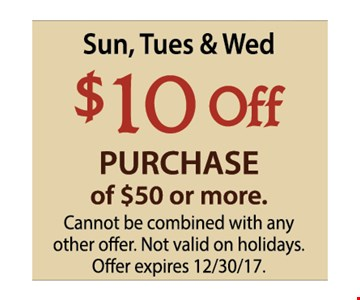 Sun, Tues and Wed. $10 off purchase of $50 or more