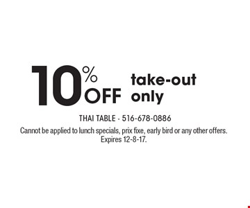 10% off take-out only. Cannot be applied to lunch specials, prix fixe, early bird or any other offers. Expires 12-8-17.
