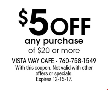$5 off any purchase of $20 or more. With this coupon. Not valid with other offers or specials. Expires 12-15-17.