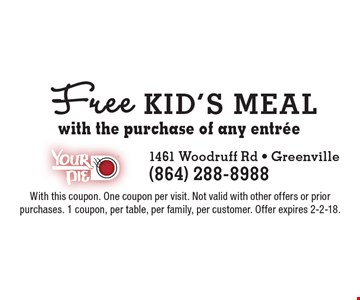 Free kid's meal with the purchase of any entree. With this coupon. One coupon per visit. Not valid with other offers or prior purchases. 1 coupon, per table, per family, per customer. Offer expires 2-2-18.