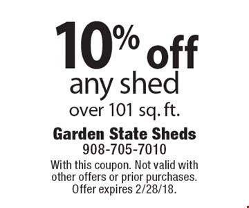 10% off any shed over 101 sq. ft.. With this coupon. Not valid with other offers or prior purchases. Offer expires 2/28/18.