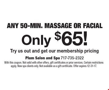 Only $65! Any 50-Min. Massage Or Facial. Try us out and get our membership pricing. With this coupon. Not valid with other offers, gift certificates or prior services. Certain restrictions apply. New spa clients only. Not available as a gift certificate. Offer expires 12-31-17.