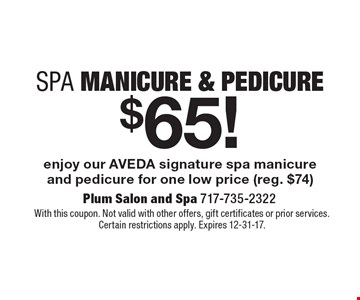 Spa Manicure & Pedicure $65! Enjoy our AVEDA signature spa manicure and pedicure for one low price (reg. $74). With this coupon. Not valid with other offers, gift certificates or prior services. Certain restrictions apply. Expires 12-31-17.