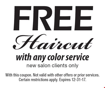 Free Haircut with any color service. New salon clients only. With this coupon. Not valid with other offers or prior services. Certain restrictions apply. Expires 12-31-17.
