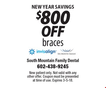 New Year Savings $800 off braces. New patient only. Not valid with any other offer. Coupon must be presented at time of use. Expires 3-5-18.