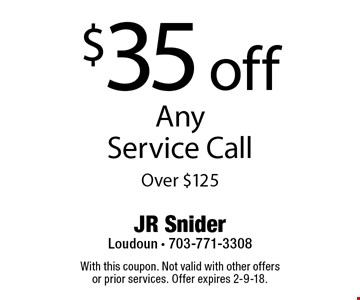 $35 off Any Service Call Over $125. With this coupon. Not valid with other offers or prior services. Offer expires 2-9-18.
