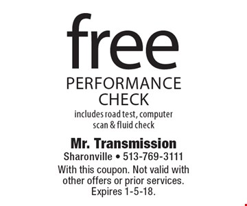 Free performance check includes road test, computer scan & fluid check. With this coupon. Not valid with other offers or prior services. Expires 1-5-18.