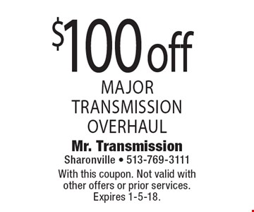 $100 off major transmission overhaul. With this coupon. Not valid with other offers or prior services. Expires 1-5-18.