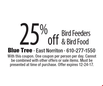 25% off Bird Feeders & Bird Food. With this coupon. One coupon per person per day. Cannot be combined with other offers or sale items. Must be presented at time of purchase. Offer expires 12-24-17.