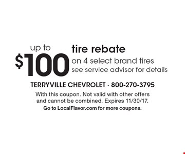 Up to $100 on 4 select brand tires. See service advisor for details tire rebate. With this coupon. Not valid with other offers and cannot be combined. Expires 11/30/17. Go to LocalFlavor.com for more coupons.