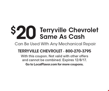 $20 Terryville Chevrolet Same As Cash. Can Be Used With Any Mechanical Repair. With this coupon. Not valid with other offers and cannot be combined. Expires 12/8/17. Go to LocalFlavor.com for more coupons.