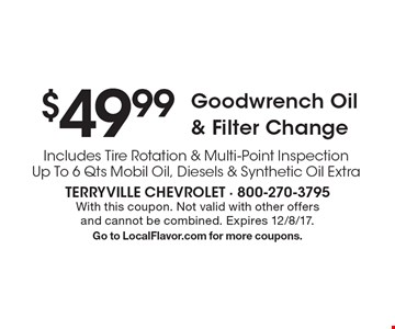 $49.99 Goodwrench Oil & Filter Change. Includes Tire Rotation & Multi-Point Inspection Up To 6 Qts Mobil Oil, Diesels & Synthetic Oil Extra. With this coupon. Not valid with other offers and cannot be combined. Expires 12/8/17. Go to LocalFlavor.com for more coupons.