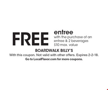 FREE entree with the purchase of an entree & 2 beverages. $10 max. value. With this coupon. Not valid with other offers. Expires 2-2-18. Go to LocalFlavor.com for more coupons.