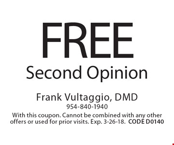 Free second opinion. With this coupon. Cannot be combined with any other offers or used for prior visits. Exp. 3-26-18.CODE D0140