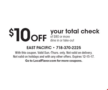 $10 Off your total check of $80 or more dine in or take-out. With this coupon. Valid Sun.-Thurs. only. Not valid on delivery. Not valid on holidays and with any other offers. Expires 12-15-17. Go to LocalFlavor.com for more coupons.