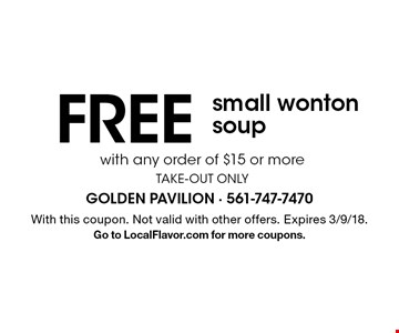 Free small wonton soup with any order of $15 or more - take-out only. With this coupon. Not valid with other offers. Expires 3/9/18. Go to LocalFlavor.com for more coupons.
