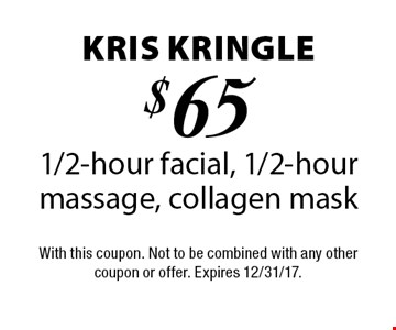Kris Kringle $65 1/2-hour facial, 1/2-hour massage, collagen mask. With this coupon. Not to be combined with any other coupon or offer. Expires 12/31/17.
