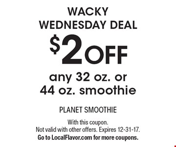 Wacky Wednesday Deal. $2 off any 32 oz. or 44 oz. smoothie. With this coupon. Not valid with other offers. Expires 12-31-17. Go to LocalFlavor.com for more coupons.