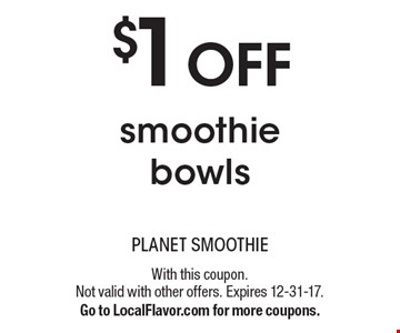 $1 off smoothie bowls. With this coupon. Not valid with other offers. Expires 12-31-17. Go to LocalFlavor.com for more coupons.