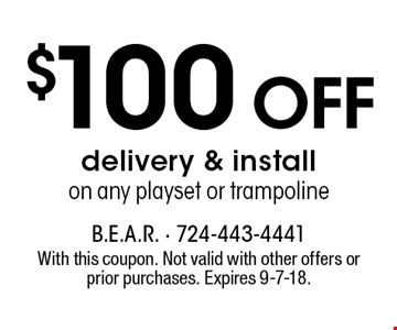 $100 OFF delivery & install on any playset or trampoline. With this coupon. Not valid with other offers or prior purchases. Expires 9-7-18.