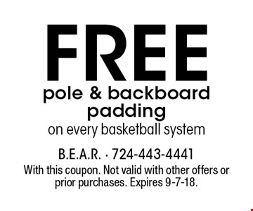 Free pole & backboard padding on every basketball system. With this coupon. Not valid with other offers or prior purchases. Expires 9-7-18.
