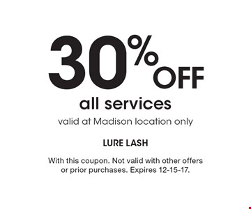30% OFF all services valid at Madison location only. With this coupon. Not valid with other offers or prior purchases. Expires 12-15-17.