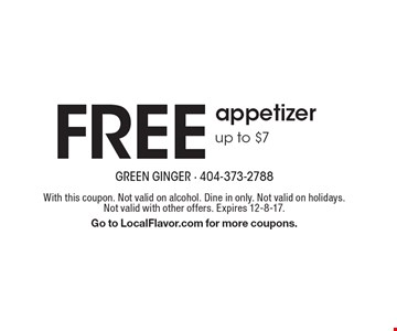 FREE appetizer. Up to $7 . With this coupon. Not valid on alcohol. Dine in only. Not valid on holidays. Not valid with other offers. Expires 12-8-17. Go to LocalFlavor.com for more coupons.