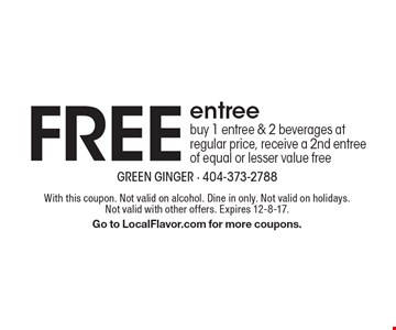 FREE entree. Buy 1 entree & 2 beverages at regular price, receive a 2nd entree of equal or lesser value free. With this coupon. Not valid on alcohol. Dine in only. Not valid on holidays. Not valid with other offers. Expires 12-8-17. Go to LocalFlavor.com for more coupons.