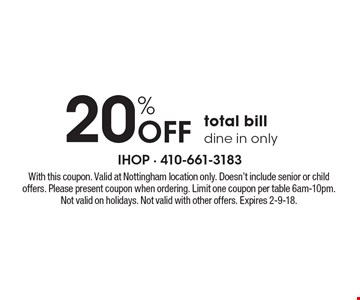 20% off total bill, dine in only. With this coupon. Valid at Nottingham location only. Doesn't include senior or child offers. Please present coupon when ordering. Limit one coupon per table 6am-10pm. Not valid on holidays. Not valid with other offers. Expires 2-9-18.