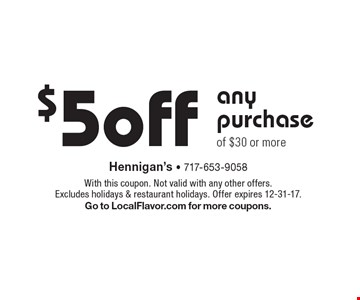 $5 off any purchase of $30 or more. With this coupon. Not valid with any other offers. Excludes holidays & restaurant holidays. Offer expires 12-31-17. Go to LocalFlavor.com for more coupons.
