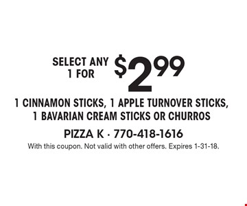 Select Any1 For $2.99 1 Cinnamon Sticks, 1 Apple Turnover Sticks,1 Bavarian Cream Sticks Or Churros. With this coupon. Not valid with other offers. Expires 1-31-18.