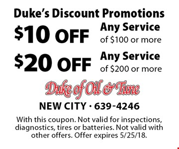 Duke's Discount Promotions $10 OFF Any Service of $100 or more or $20 OFF Any Service of $200 or more. With this coupon. Not valid for inspections, diagnostics, tires or batteries. Not valid with other offers. Offer expires 5/25/18.