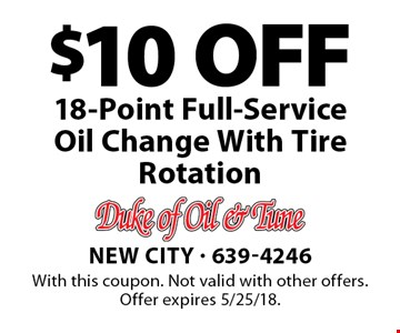 $10 OFF 18-Point Full-Service Oil Change With Tire Rotation. With this coupon. Not valid with other offers. Offer expires 5/25/18.