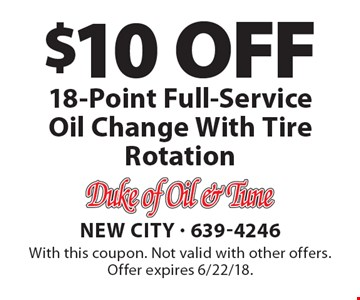 $10 OFF 18-Point Full-Service Oil Change With Tire Rotation. With this coupon. Not valid with other offers. Offer expires 6/22/18.