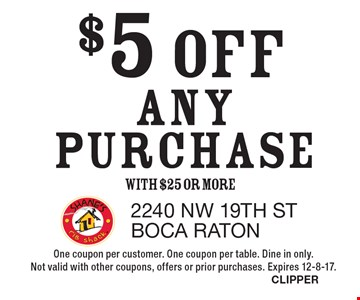 $5 OFF ANY PURCHASE with $25 or more. One coupon per customer. One coupon per table. Dine in only. Not valid with other coupons, offers or prior purchases. Expires 12-8-17. CLIPPER