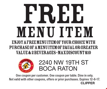 FREE menu item. Enjoy a free menu item of your choice with purchase of a menu item of equal or greater value & 2 beverages - max discount $10. One coupon per customer. One coupon per table. Dine in only. Not valid with other coupons, offers or prior purchases. Expires 12-8-17. CLIPPER
