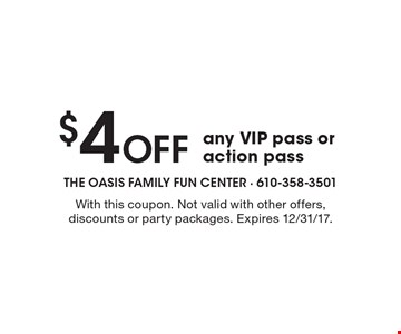 $4 Off any VIP pass or action pass. With this coupon. Not valid with other offers, discounts or party packages. Expires 12/31/17.