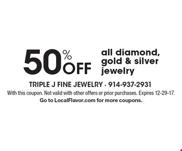 50% Off all diamond, gold & silver jewelry. With this coupon. Not valid with other offers or prior purchases. Expires 12-29-17. Go to LocalFlavor.com for more coupons.