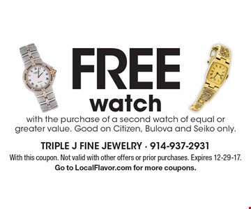 Free watch with the purchase of a second watch of equal or greater value. Good on Citizen, Bulova and Seiko only. With this coupon. Not valid with other offers or prior purchases. Expires 12-29-17. Go to LocalFlavor.com for more coupons.