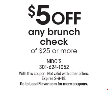 $5 OFF any brunch check of $25 or more. With this coupon. Not valid with other offers. Expires 2-9-18.Go to LocalFlavor.com for more coupons.
